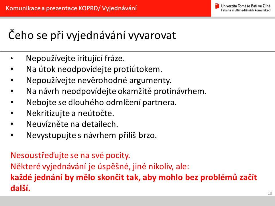 18 Čeho se při vyjednávání vyvarovat Komunikace a prezentace KOPRD/ Vyjednávání Nepoužívejte iritující fráze.