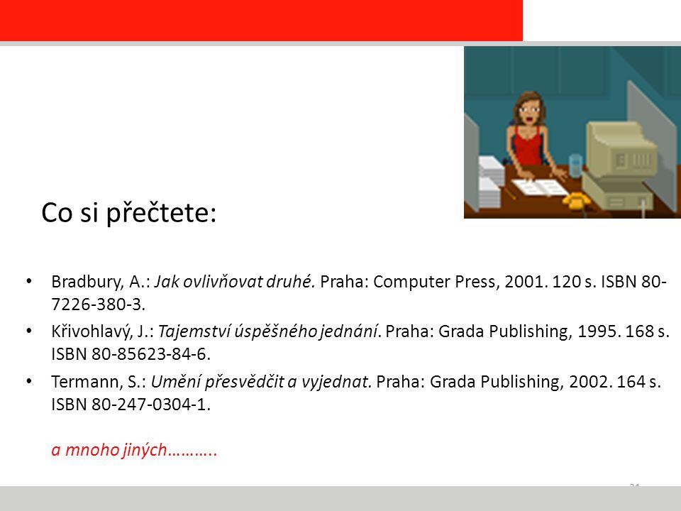 31 Co si přečtete: Bradbury, A.: Jak ovlivňovat druhé. Praha: Computer Press, 2001. 120 s. ISBN 80- 7226-380-3. Křivohlavý, J.: Tajemství úspěšného je