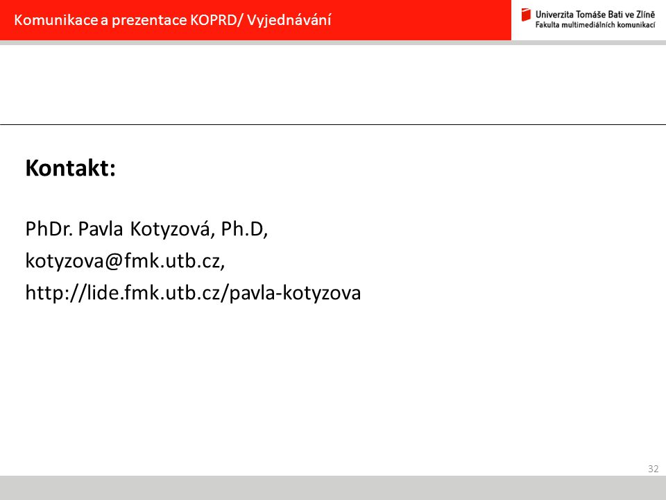 32 Komunikace a prezentace KOPRD/ Vyjednávání Kontakt: PhDr. Pavla Kotyzová, Ph.D, kotyzova@fmk.utb.cz, http://lide.fmk.utb.cz/pavla-kotyzova