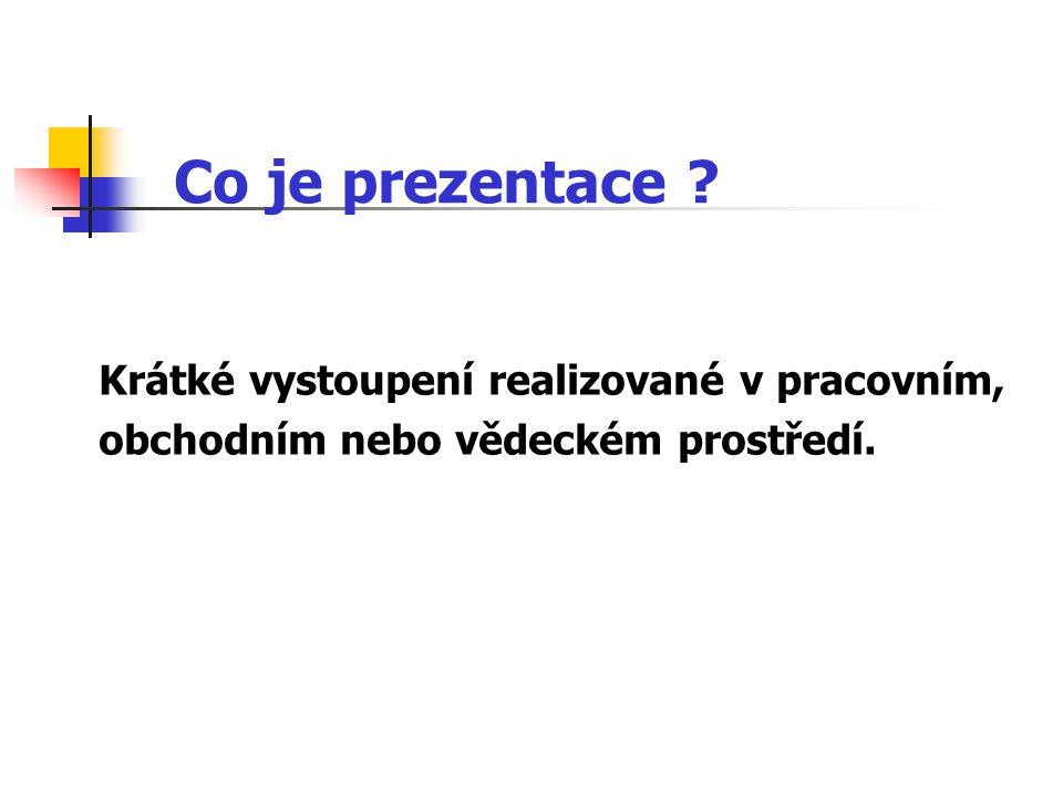 Co je prezentace ? Krátké vystoupení realizované v pracovním, obchodním nebo vědeckém prostředí.