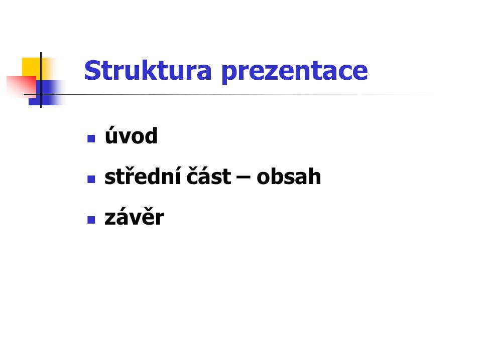 Struktura prezentace úvod střední část – obsah závěr