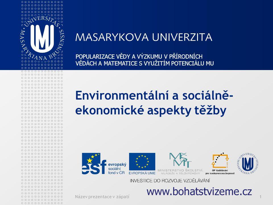 Název prezentace v zápatí1 Environmentální a sociálně- ekonomické aspekty těžby 1 POPULARIZACE VĚDY A VÝZKUMU V PŘÍRODNÍCH VĚDÁCH A MATEMATICE S VYUŽI