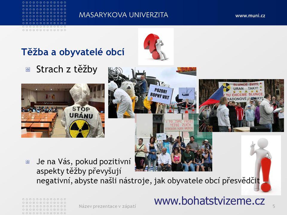 Název prezentace v zápatí5 Těžba a obyvatelé obcí Strach z těžby Je na Vás, pokud pozitivní aspekty těžby převyšují negativní, abyste našli nástroje,