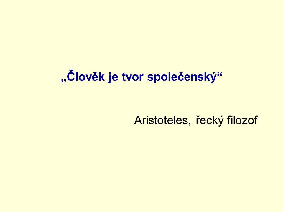 """""""Člověk je tvor společenský Aristoteles, řecký filozof"""