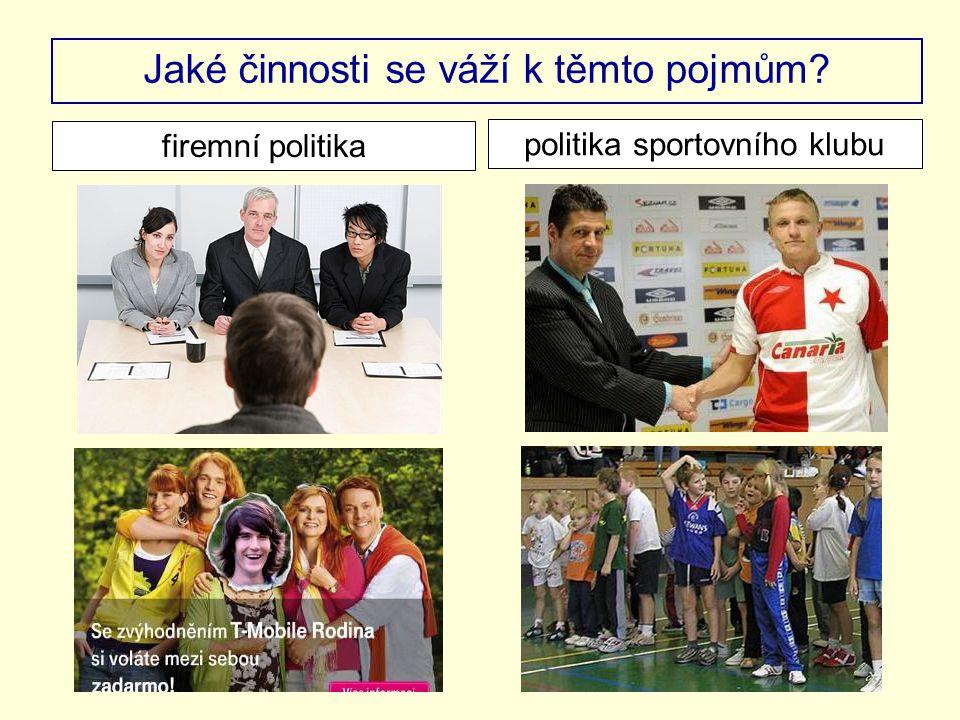 Jaké činnosti se váží k těmto pojmům? firemní politika politika sportovního klubu