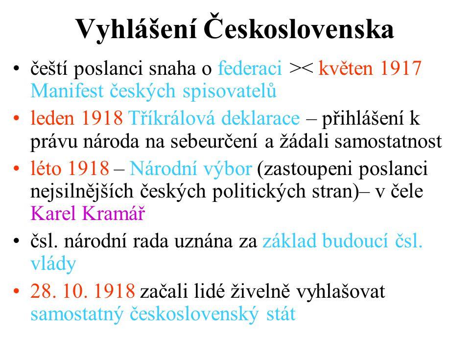 Vyhlášení Československa čeští poslanci snaha o federaci >< květen 1917 Manifest českých spisovatelů leden 1918 Tříkrálová deklarace – přihlášení k pr