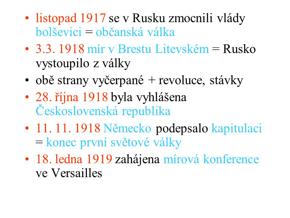 listopad 1917 se v Rusku zmocnili vlády bolševici = občanská válka 3.3. 1918 mír v Brestu Litevském = Rusko vystoupilo z války obě strany vyčerpané +
