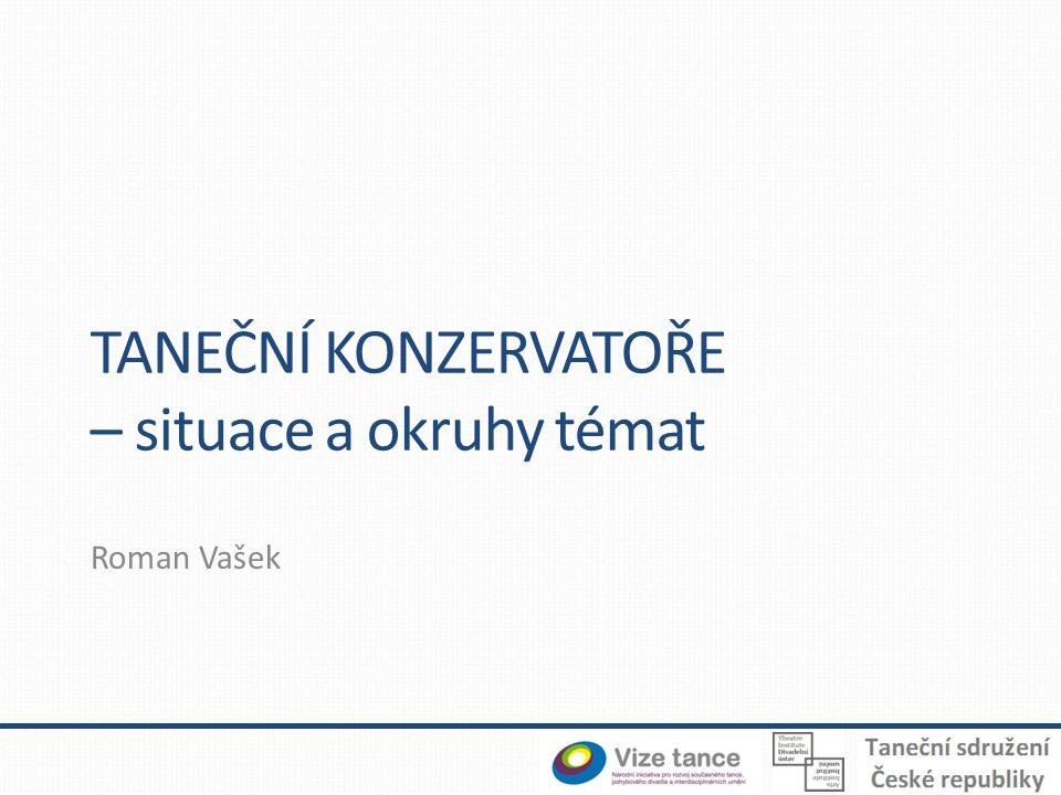 TANEČNÍ KONZERVATOŘE – situace a okruhy témat Roman Vašek