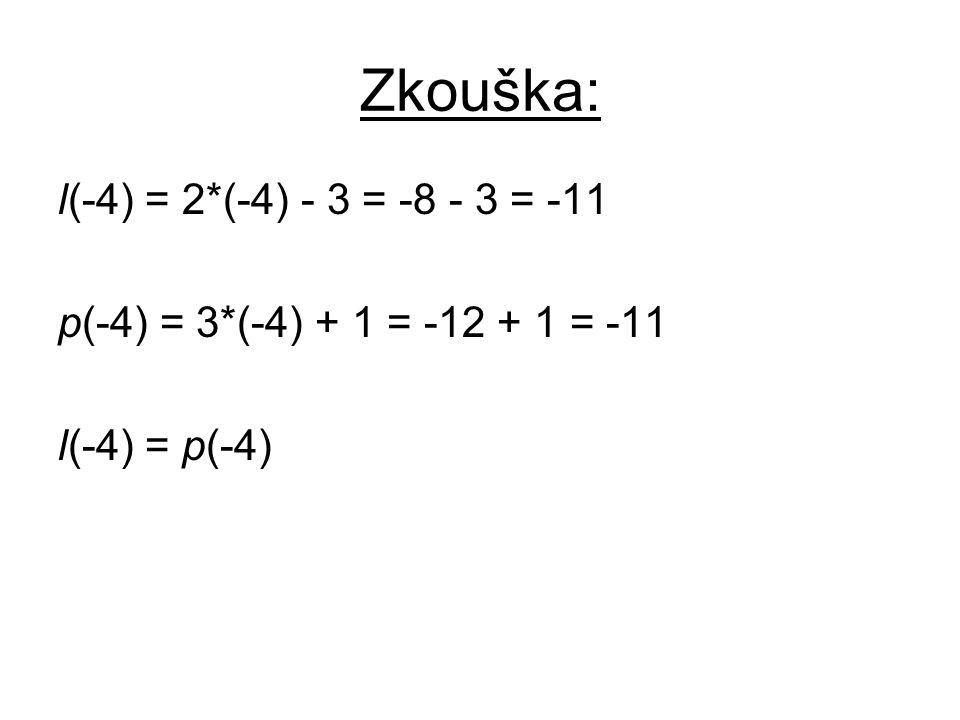Zkouška: l(-4) = 2*(-4) - 3 = -8 - 3 = -11 p(-4) = 3*(-4) + 1 = -12 + 1 = -11 l(-4) = p(-4)