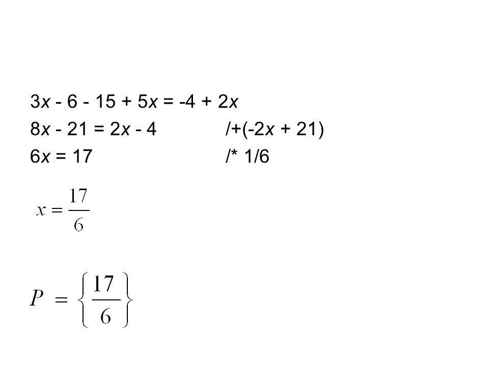 3x - 6 - 15 + 5x = -4 + 2x 8x - 21 = 2x - 4 /+(-2x + 21) 6x = 17 /* 1/6