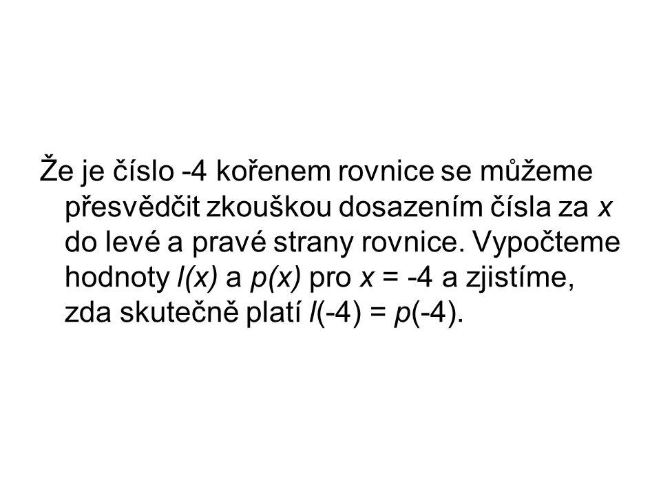 Že je číslo -4 kořenem rovnice se můžeme přesvědčit zkouškou dosazením čísla za x do levé a pravé strany rovnice.