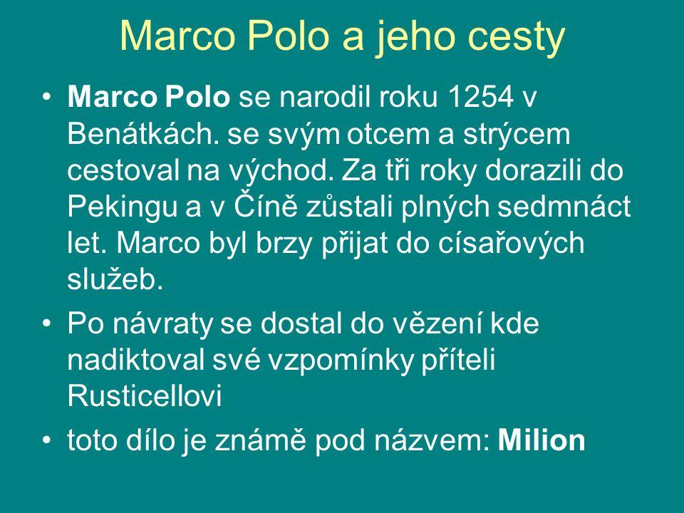 Marco Polo a jeho cesty Marco Polo se narodil roku 1254 v Benátkách. se svým otcem a strýcem cestoval na východ. Za tři roky dorazili do Pekingu a v Č