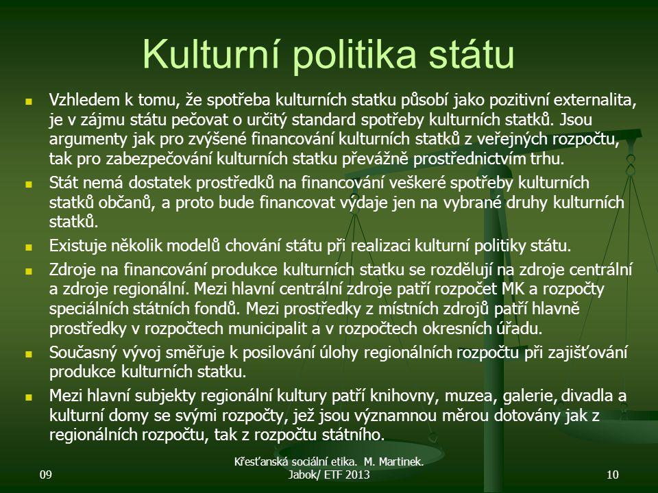 Kulturní politika státu Vzhledem k tomu, že spotřeba kulturních statku působí jako pozitivní externalita, je v zájmu státu pečovat o určitý standard s