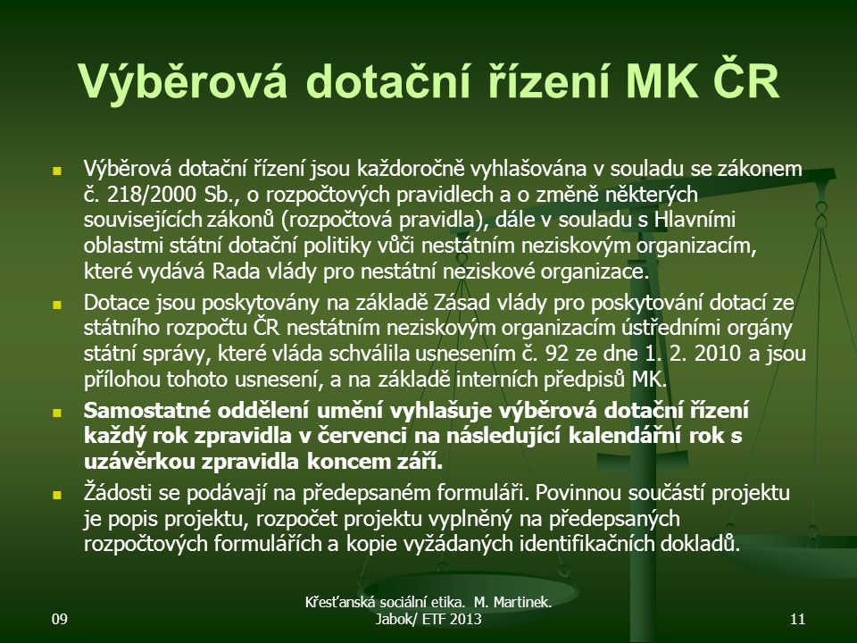 Výběrová dotační řízení MK ČR Výběrová dotační řízení jsou každoročně vyhlašována v souladu se zákonem č. 218/2000 Sb., o rozpočtových pravidlech a o