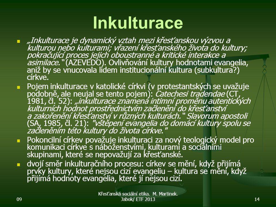 """09 Křesťanská sociální etika. M. Martinek. Jabok/ ETF 201314 Inkulturace """"Inkulturace je dynamický vztah mezi křesťanskou výzvou a kulturou nebo kultu"""