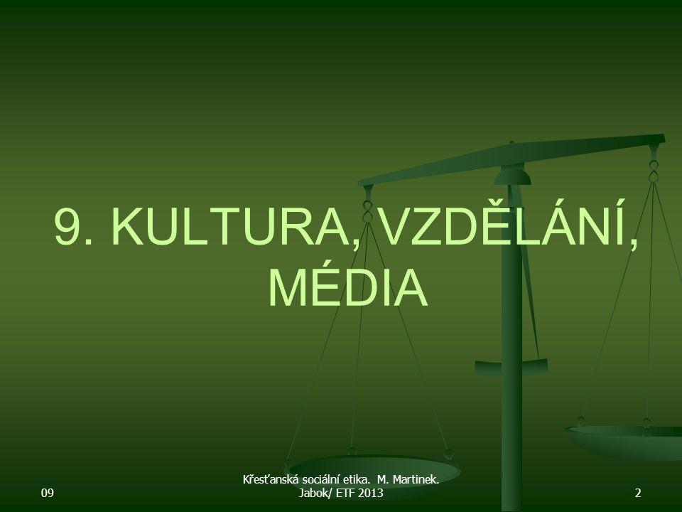 09 Křesťanská sociální etika. M. Martinek. Jabok/ ETF 20132 9. KULTURA, VZDĚLÁNÍ, MÉDIA