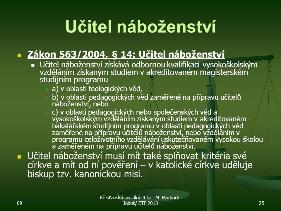09 Křesťanská sociální etika. M. Martinek. Jabok/ ETF 201325 Učitel náboženství Zákon 563/2004, § 14: Učitel náboženství Učitel náboženství získává od