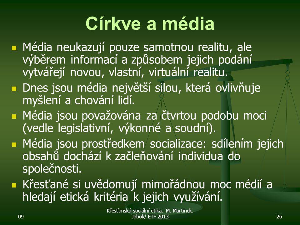 09 Křesťanská sociální etika. M. Martinek. Jabok/ ETF 201326 Církve a média Média neukazují pouze samotnou realitu, ale výběrem informací a způsobem j