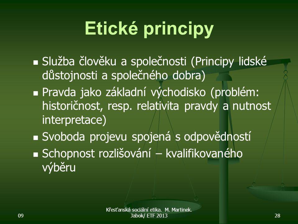 09 Křesťanská sociální etika. M. Martinek. Jabok/ ETF 201328 Etické principy Služba člověku a společnosti (Principy lidské důstojnosti a společného do