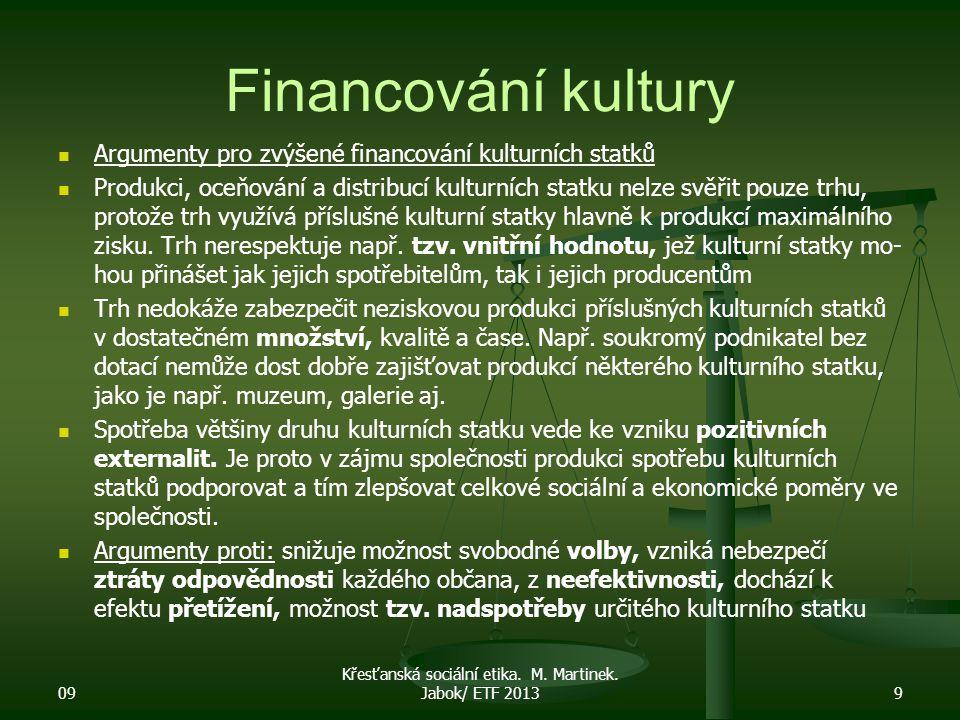 Financování kultury Argumenty pro zvýšené financování kulturních statků Produkci, oceňování a distribucí kulturních statku nelze svěřit pouze trhu, pr