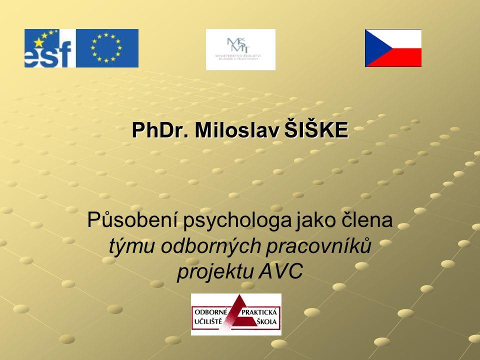 PhDr. Miloslav ŠIŠKE Působení psychologa jako člena týmu odborných pracovníků projektu AVC
