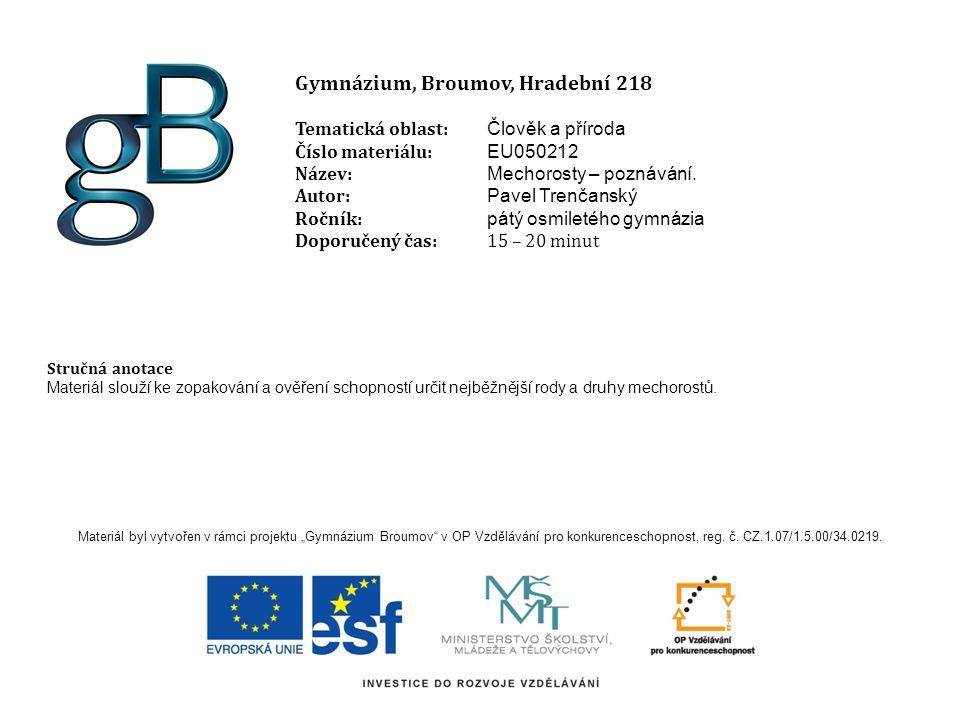 Gymnázium, Broumov, Hradební 218 Tematická oblast: Člověk a příroda Číslo materiálu: EU050212 Název: Mechorosty – poznávání.
