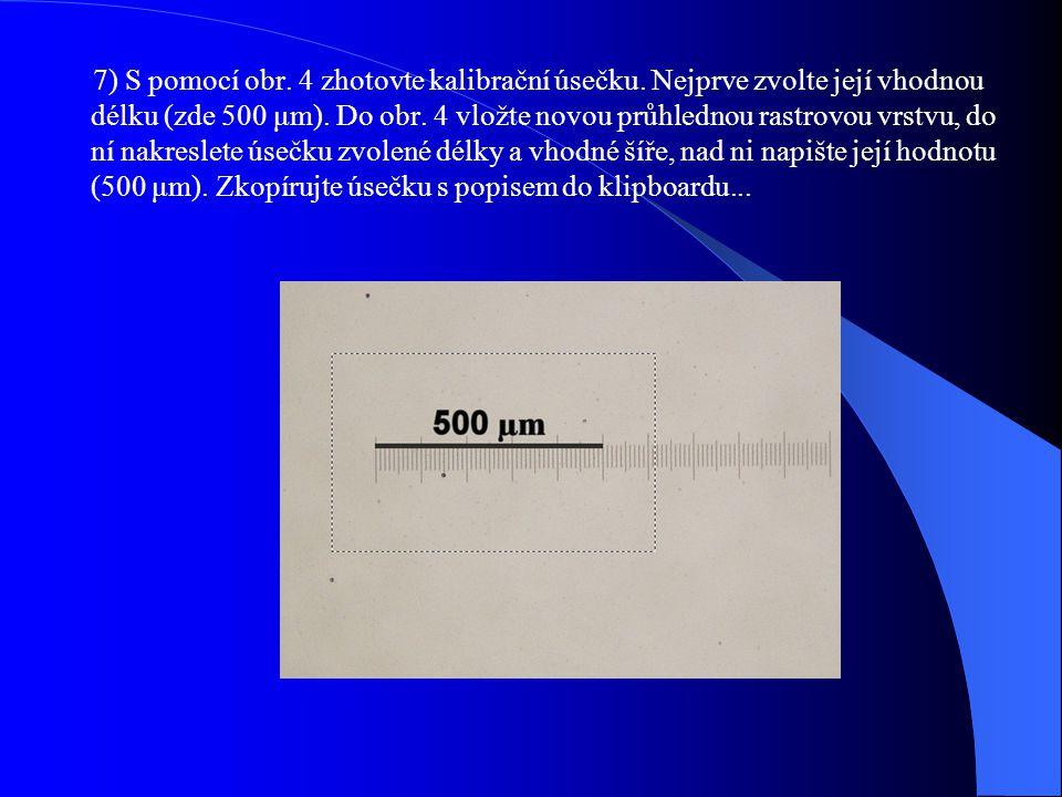 7) S pomocí obr.4 zhotovte kalibrační úsečku. Nejprve zvolte její vhodnou délku (zde 500 μm).