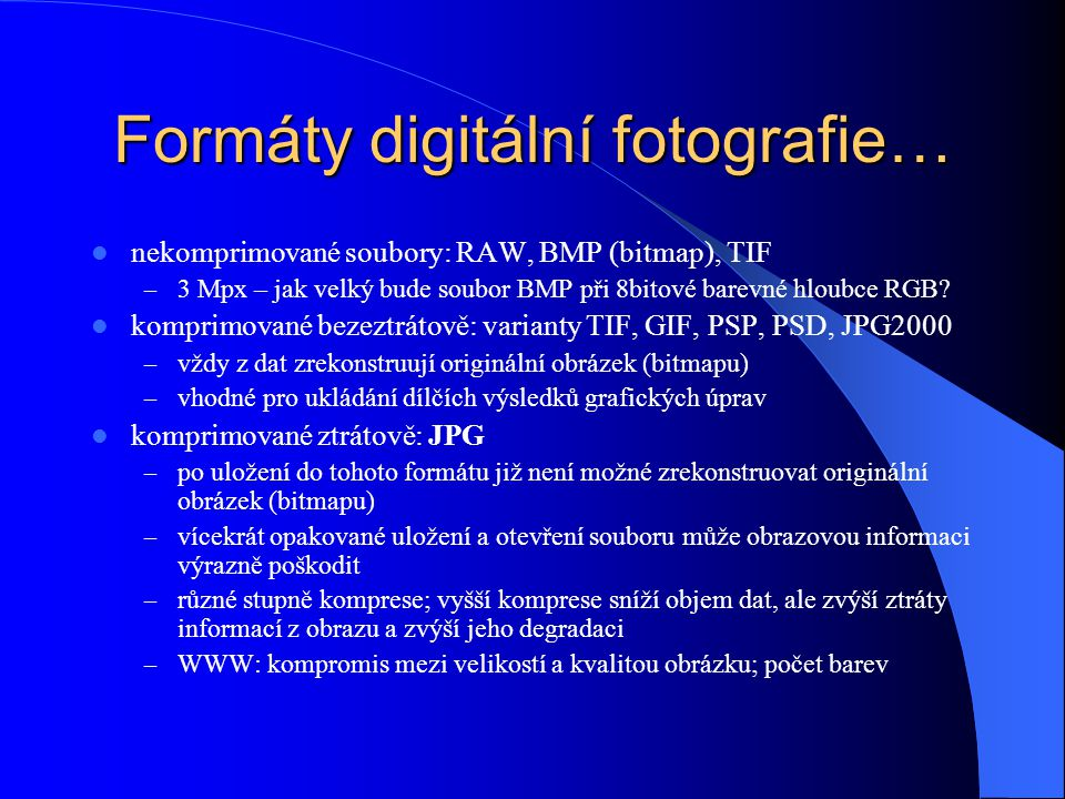 Formáty digitální fotografie… nekomprimované soubory: RAW, BMP (bitmap), TIF – 3 Mpx – jak velký bude soubor BMP při 8bitové barevné hloubce RGB.