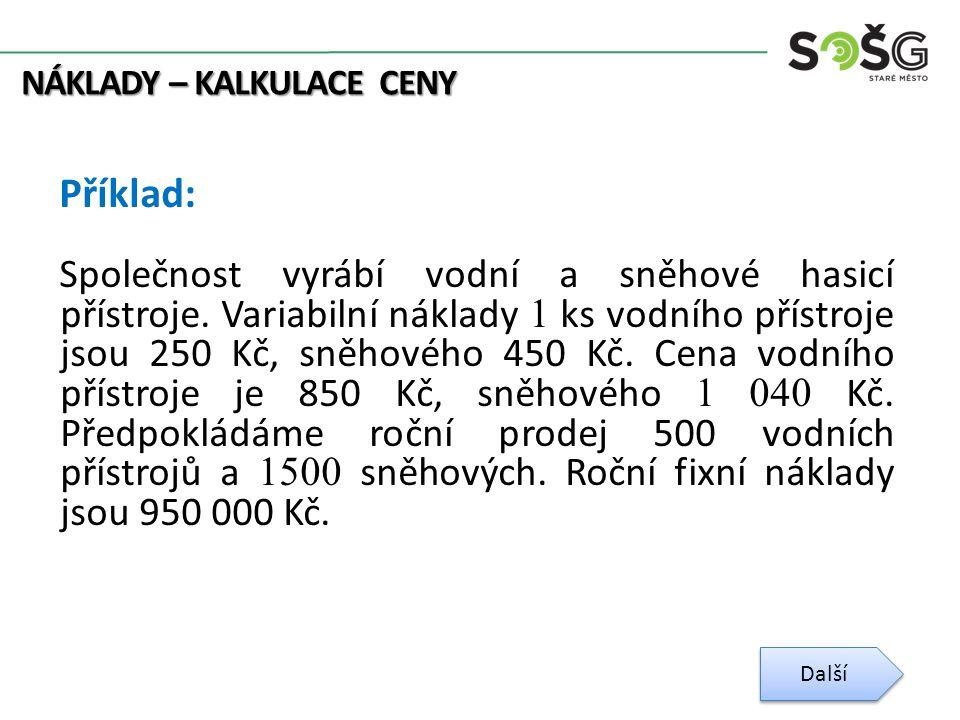 NÁKLADY – KALKULACE CENY Příklad: Společnost vyrábí vodní a sněhové hasicí přístroje.
