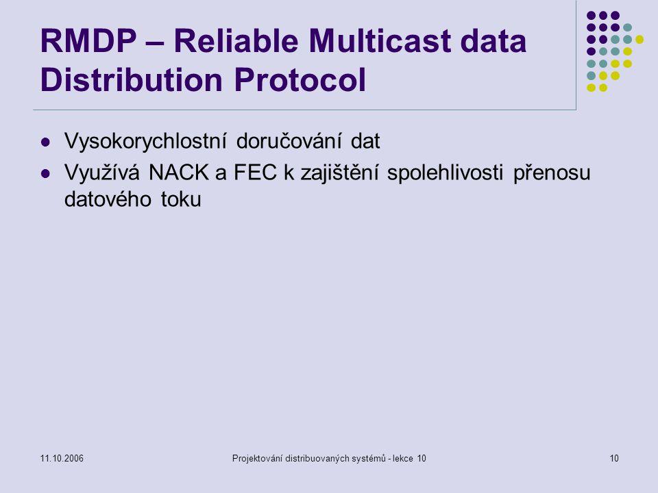 11.10.2006Projektování distribuovaných systémů - lekce 1010 RMDP – Reliable Multicast data Distribution Protocol Vysokorychlostní doručování dat Využí