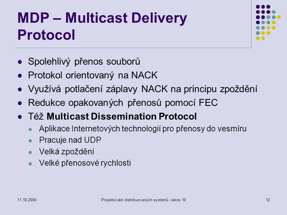 11.10.2006Projektování distribuovaných systémů - lekce 1012 MDP – Multicast Delivery Protocol Spolehlivý přenos souborů Protokol orientovaný na NACK V