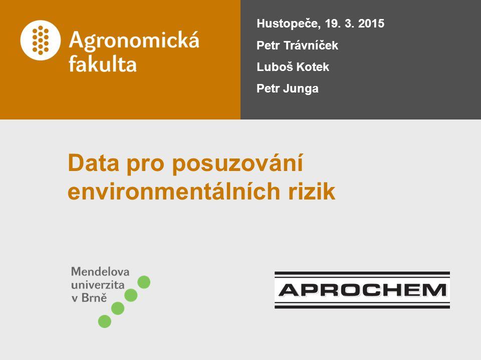 Data pro posuzování environmentálních rizik Hustopeče, 19. 3. 2015 Petr Trávníček Luboš Kotek Petr Junga