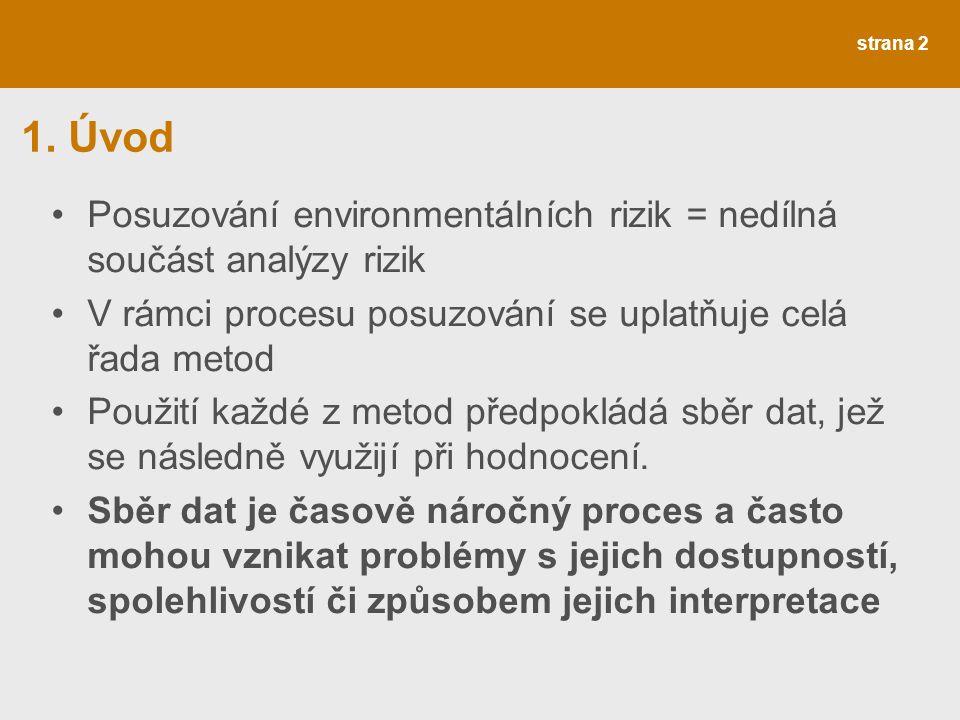 1. Úvod Posuzování environmentálních rizik = nedílná součást analýzy rizik V rámci procesu posuzování se uplatňuje celá řada metod Použití každé z met