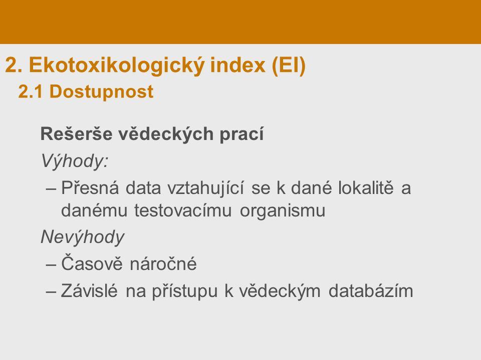 2. Ekotoxikologický index (EI) Rešerše vědeckých prací Výhody: –Přesná data vztahující se k dané lokalitě a danému testovacímu organismu Nevýhody –Čas