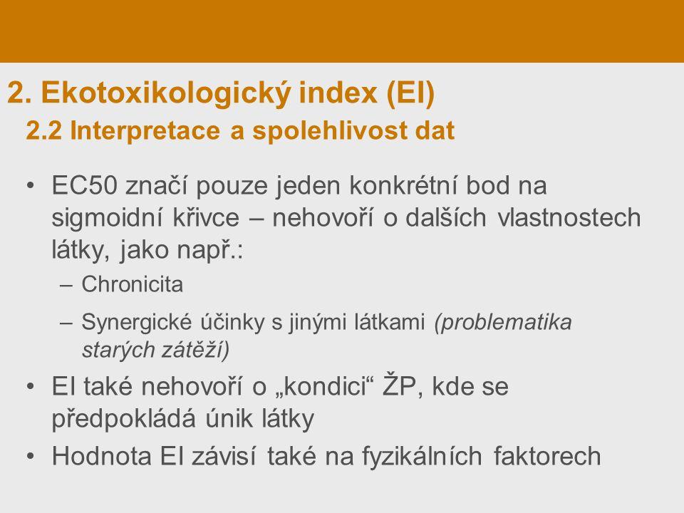 2. Ekotoxikologický index (EI) EC50 značí pouze jeden konkrétní bod na sigmoidní křivce – nehovoří o dalších vlastnostech látky, jako např.: –Chronici