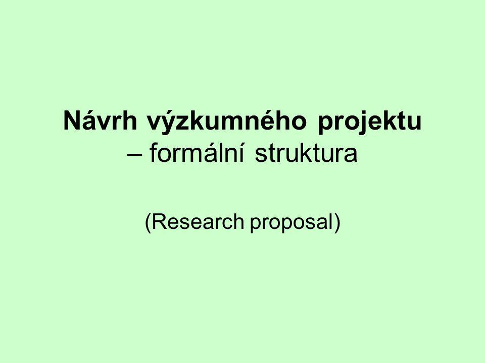 Návrh výzkumného projektu – formální struktura (Research proposal)