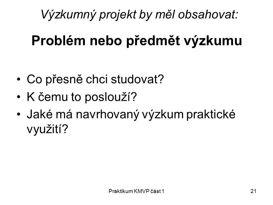 Praktikum KMVP část 121 Výzkumný projekt by měl obsahovat: Co přesně chci studovat.