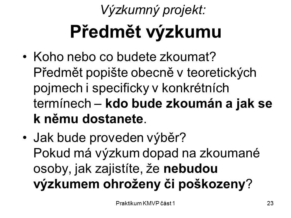 Praktikum KMVP část 123 Předmět výzkumu Koho nebo co budete zkoumat.