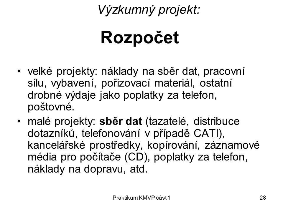 Praktikum KMVP část 128 Rozpočet velké projekty: náklady na sběr dat, pracovní sílu, vybavení, pořizovací materiál, ostatní drobné výdaje jako poplatky za telefon, poštovné.