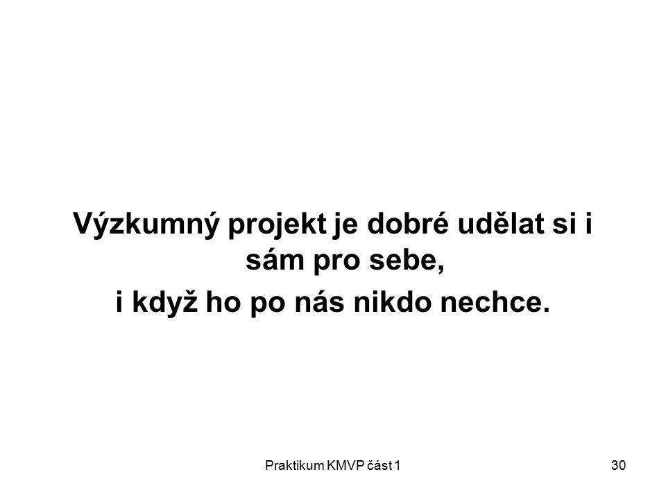 Praktikum KMVP část 130 Výzkumný projekt je dobré udělat si i sám pro sebe, i když ho po nás nikdo nechce.