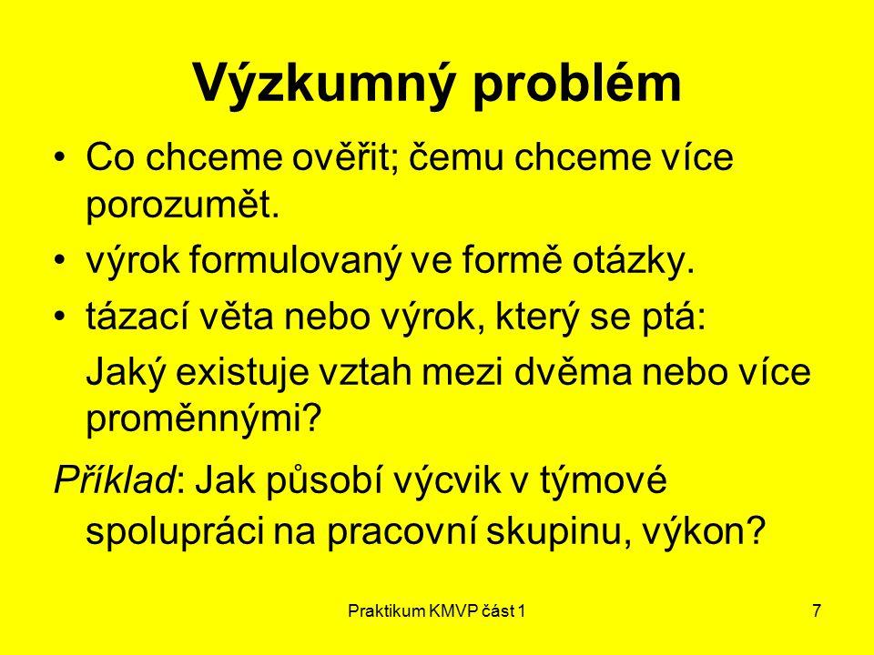 Praktikum KMVP část 17 Výzkumný problém Co chceme ověřit; čemu chceme více porozumět.