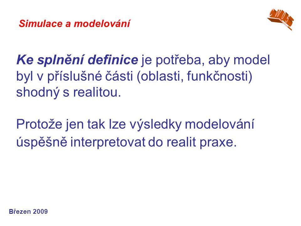 Ke splnění definice je potřeba, aby model byl v příslušné části (oblasti, funkčnosti) shodný s realitou. Protože jen tak lze výsledky modelování úspěš