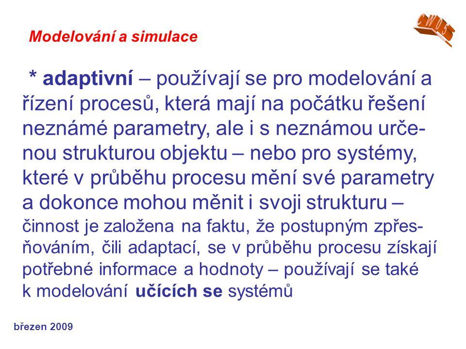 březen 2009 * adaptivní – používají se pro modelování a řízení procesů, která mají na počátku řešení neznámé parametry, ale i s neznámou urče- nou str