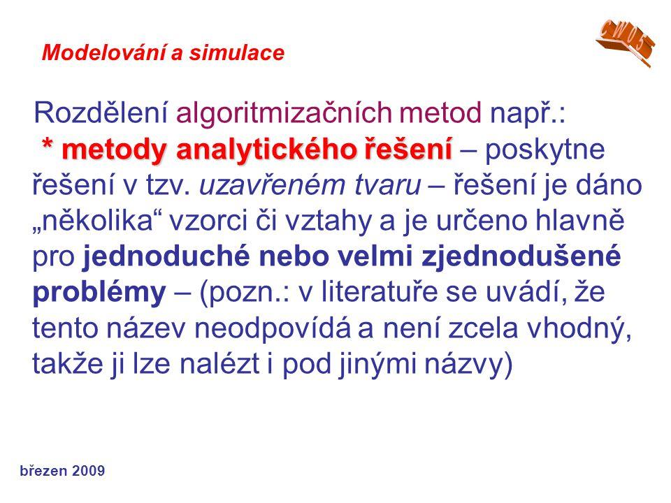 březen 2009 Rozdělení algoritmizačních metod např.: * metody analytického řešení * metody analytického řešení – poskytne řešení v tzv. uzavřeném tvaru