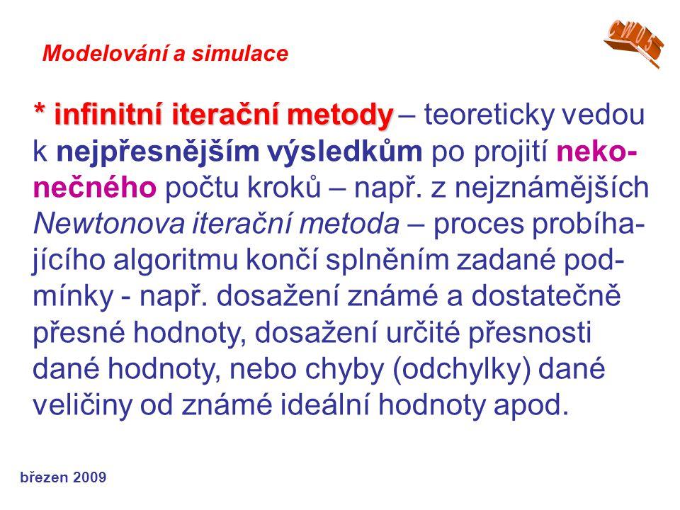 březen 2009 * infinitní iterační metody * infinitní iterační metody – teoreticky vedou k nejpřesnějším výsledkům po projití neko- nečného počtu kroků