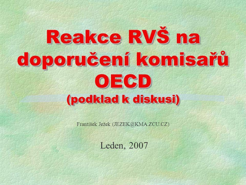 Reakce RVŠ na doporučení komisařů OECD (podklad k diskusi) František Ježek (JEZEK@KMA.ZCU.CZ) Leden, 2007