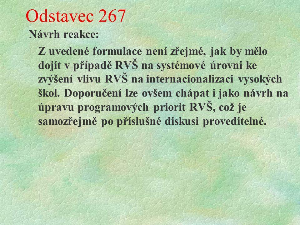 Odstavec 267 Návrh reakce: Z uvedené formulace není zřejmé, jak by mělo dojít v případě RVŠ na systémové úrovni ke zvýšení vlivu RVŠ na internacionalizaci vysokých škol.