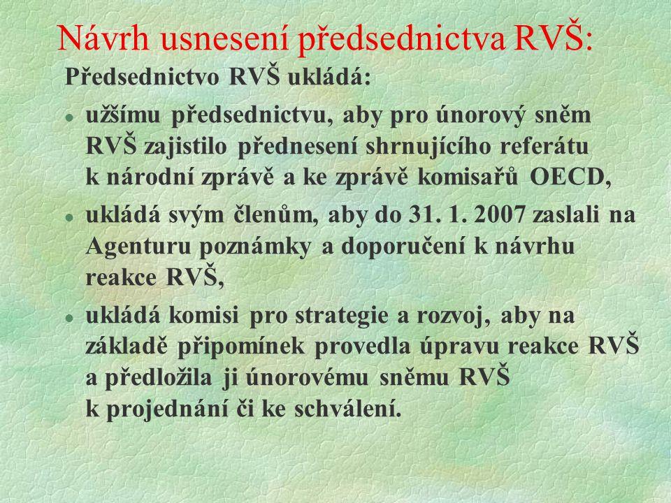 Návrh usnesení předsednictva RVŠ: Předsednictvo RVŠ ukládá: l užšímu předsednictvu, aby pro únorový sněm RVŠ zajistilo přednesení shrnujícího referátu k národní zprávě a ke zprávě komisařů OECD, l ukládá svým členům, aby do 31.