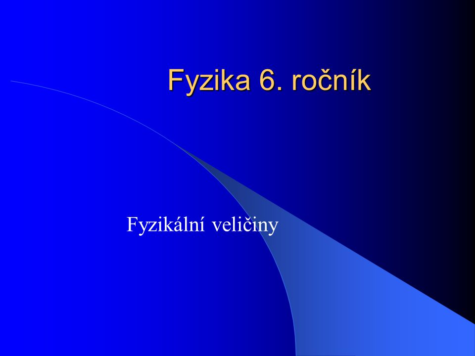 Fyzika 6. ročník Fyzikální veličiny