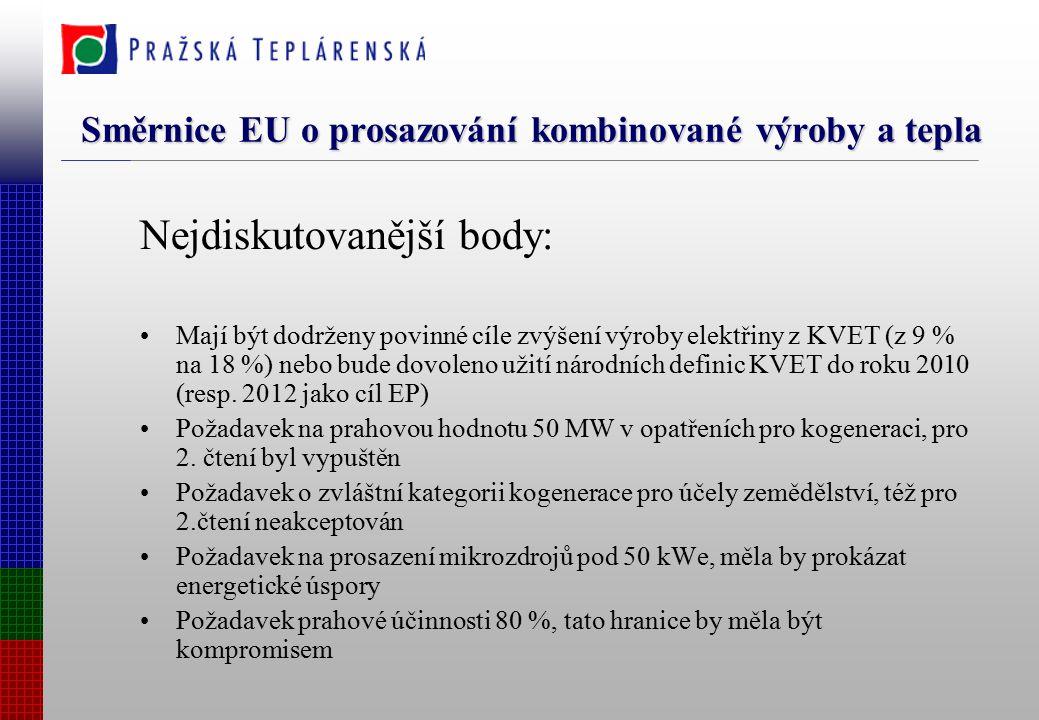 Směrnice EU o prosazování kombinované výroby a tepla Nejdiskutovanější body: Mají být dodrženy povinné cíle zvýšení výroby elektřiny z KVET (z 9 % na 18 %) nebo bude dovoleno užití národních definic KVET do roku 2010 (resp.